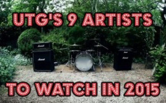 UTG'S 9 ARTISTS TO WATCH IN 2015